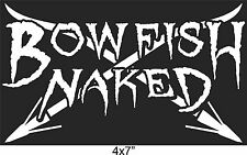 """BOWFISHING Sticker slime NAKED Funny bow fish Vinyl Decal Truck Window 4""""x7"""""""