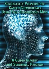Successfully Preparing for Cancer Chemotherapy Using Your Subconscious Mind A Gu