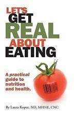Let's Get Real about Eating : A Practical Guide to Nutrition and Health by...