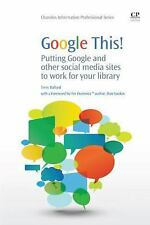 Chandos Information Professional: Google This! : Putting Google and Other...