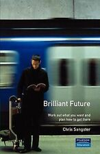 Brilliant Future Work out What You Want and Plan How to Get There by Sangster, C