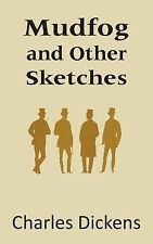 Mudfog and Other Sketches by Charles Dickens (2013, Paperback)