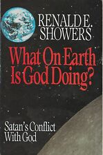 What on Earth Is God Doing? : Satan's Conflict with God by Renald E. Showers...