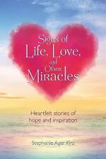 Signs of Life, Love, and Other Miracles by Stephanie Ager Kirz (2015, Paperback)