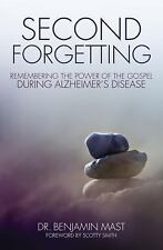 Second Forgetting : Remembering the Power of the Gospel During Alzheimer's...