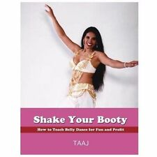 Shake Your Booty : How to Teach Belly Dance for Fun and Profit by Taaj (2013,...