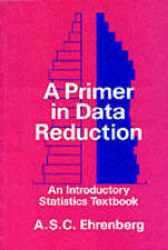 Primer in Data Reduction: An Introductory Statistics Textbook By Andrew S. C. E