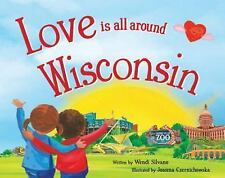 Love Is All Around Wisconsin by Wendi Silvano (2016, Picture Book)