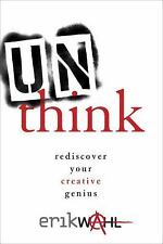 Unthink : Rediscover Your Creative Genius by Erik Wahl (2013, Hardcover)