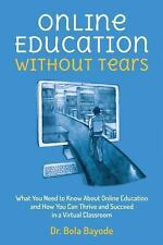 Online Education Without Tears : What You Need to Know about Online Education...