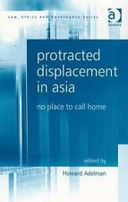 Protracted Displacement in Asia: No Place to Call Home (Law, Ethics and Govern..