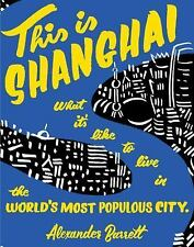 This is Shanghai: What it's Like to Live in the World's Most Populous City Peop