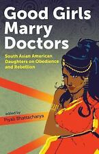 Good Girls Marry Doctors : South Asian American Daughters on Obedience and...