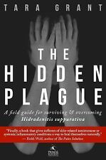 The Hidden Plague : A Field Guide for Surviving and Overcoming Hidradenitis...