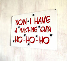 Now I have a Machine Gun Ho Ho Ho Die Hard Quote Quote sign A4 metal Sign