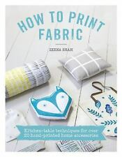 How to Print Fabric: Kitchen-table Techniques for Over 20 Hand-printed Home Acce