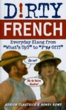 """Dirty French: Everyday Slang from """"What's Up?"""" to """"F*%# Off!"""" Dirty Everyday Sl"""