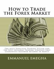 How to Trade the Forex Market : The Most Effective Trading System and the...