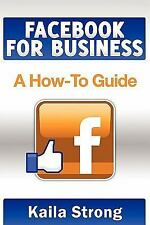 Facebook for Business : A How-to Guide by Kaila Strong (2011, Paperback,...