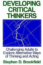 Developing Critical Thinkers : Challenging Adults to Explore Alternative Ways of