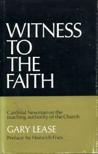 Lease, Gary WITNESS TO THE FAITH CARDINAL NEWMAN ON THE TEACHING AUTHORITY OF TH
