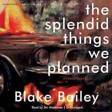 The Splendid Things We Planned: A Family Portrait Audio CD – by Blake Bailey