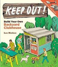 Keep Out!: Build Your Own Backyard Clubhouse: A Step-by-Step Guide-ExLibrary
