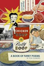 Chicken Soup for Betty Boop : A Book of Funky Poems by Tom Clements (2014,...