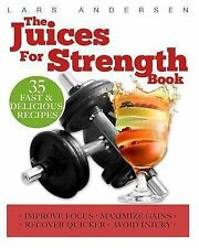 Food for Fitness: Juices for Strength : Juicer Recipes, Diet and Nutrition...
