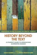 History Beyond the Text: A Student's Guide to Approaching Alternative Sources (R