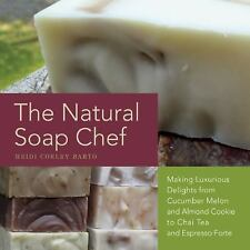 The Natural Soap Chef : Making Luxurious Delights from Cucumber Melon and...