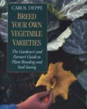 Breed Your Own Vegetable Varieties : The Gardener's and Farmer's Guide to...