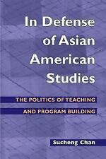 In Defense of Asian American Studies: The Politics of Teaching and Program Build