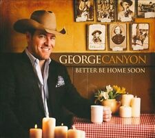 GEORGE CANYON Better Be Home Soon (CD 2011) 13 Songs Canadian Country Music