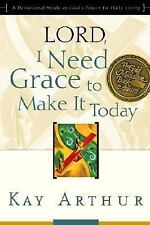 Lord, I Need Grace to Make It Today: A Devotional Study on God's Power for Daily