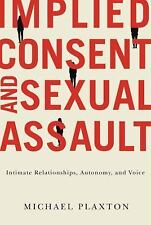 Implied Consent and Sexual Assault : Intimate Relationships, Autonomy, and...