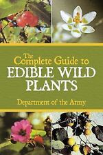 The Complete Guide to Edible Wild Plants by Army (2009, Paperback)