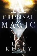 A Criminal Magic by Steve Stone and Lee Kelly (2016, Hardcover)