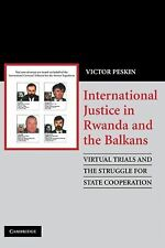 International Justice in Rwanda and the Balkans : Virtual Trials and the...