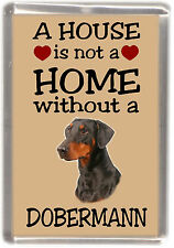 "Dobermann Dog Fridge Magnet ""A HOUSE IS NOT A HOME"" by Starprint"
