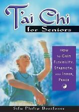 T'ai Chi for Seniors : How to Gain Flexibility, Strength, and Inner Peace by...