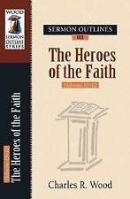 Sermon Outlines on Heroes of the Faith: Hebrews 11 Wood Sermon Outline Series)