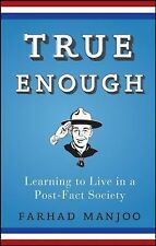 True Enough : Learning to Live in a Post-Fact Society by Farhad Manjoo (2008,...