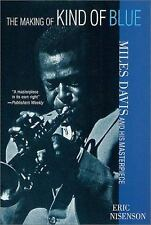 The Making of Kind of Blue : Miles Davis and His Masterpiece by Eric Nisenson...