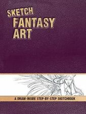 Sketch Fantasy Art: A Draw-Inside Step-by-Step Sketchbook IPSK)