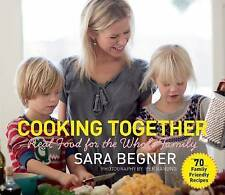 Cooking Together: Real Food for the Whole Family by Begner, Sara -Paperback