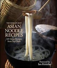 The World's Best ASIAN NOODLE RECIPES 125 Great Recipes from Top Chefs NEW HC