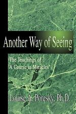 Another Way of Seeing : The Teachings of A Course in Miracles ® by Louise...