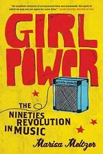 Girl Power : The Nineties Revolution in Music by Marisa Meltzer (2010,...