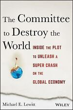 The Committee to Destroy the World : How to Save Yourself - And Your Money -...